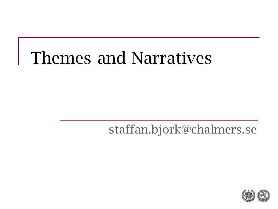 Themes and Narratives staffan.bjork@chalmers.se