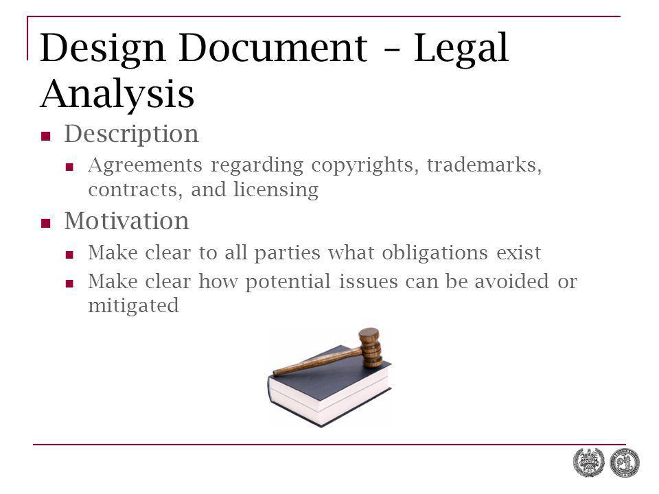 Design Document – Legal Analysis Description Agreements regarding copyrights, trademarks, contracts, and licensing Motivation Make clear to all partie