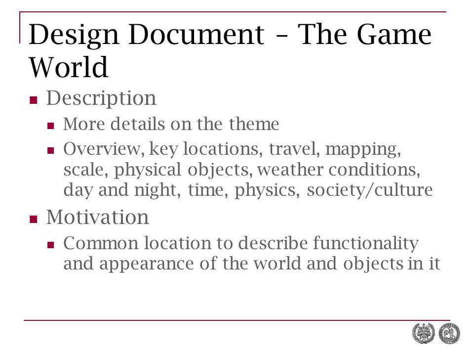 Design Document – The Game World Description More details on the theme Overview, key locations, travel, mapping, scale, physical objects, weather cond