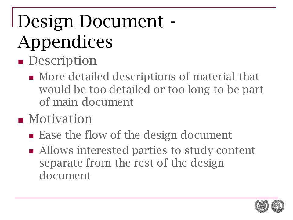 Design Document - Appendices Description More detailed descriptions of material that would be too detailed or too long to be part of main document Mot
