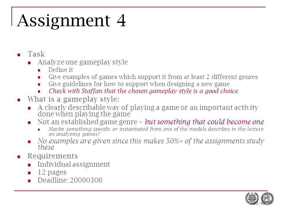 65/43 Assignment 4 Task Analyze one gameplay style Define it Give examples of games which support it from at least 2 different genres Give guidelines
