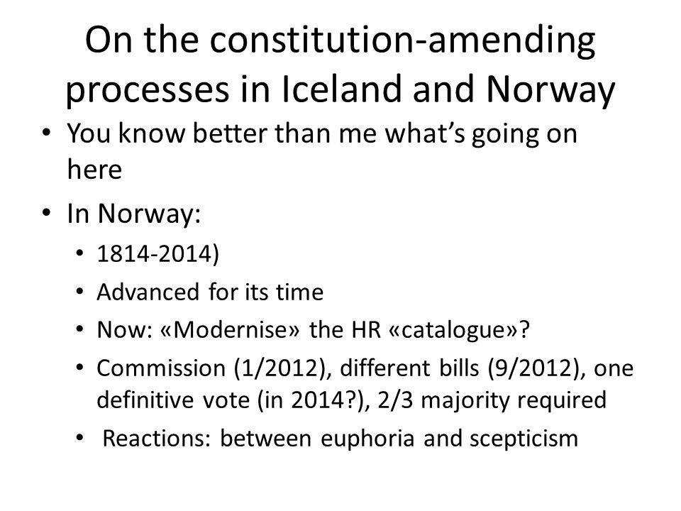 On the constitution-amending processes in Iceland and Norway You know better than me what's going on here In Norway: 1814-2014) Advanced for its time