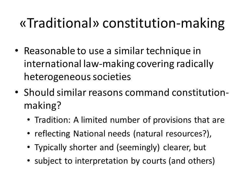 «Traditional» constitution-making Reasonable to use a similar technique in international law-making covering radically heterogeneous societies Should
