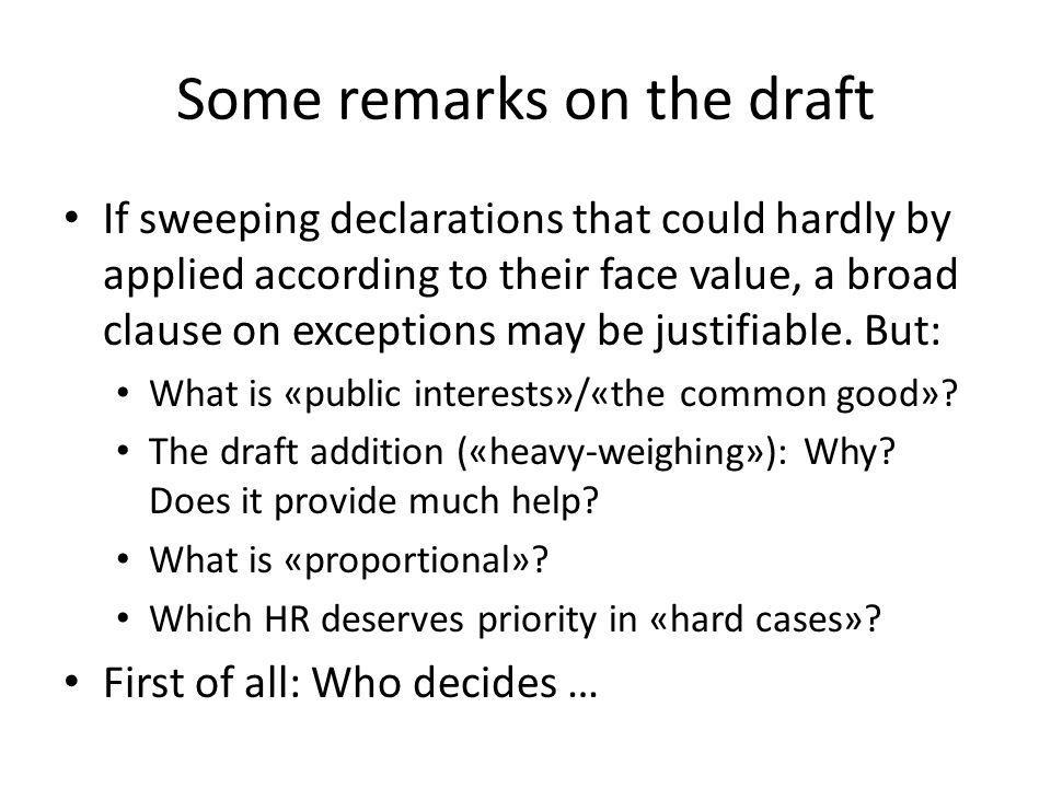 Some remarks on the draft If sweeping declarations that could hardly by applied according to their face value, a broad clause on exceptions may be jus