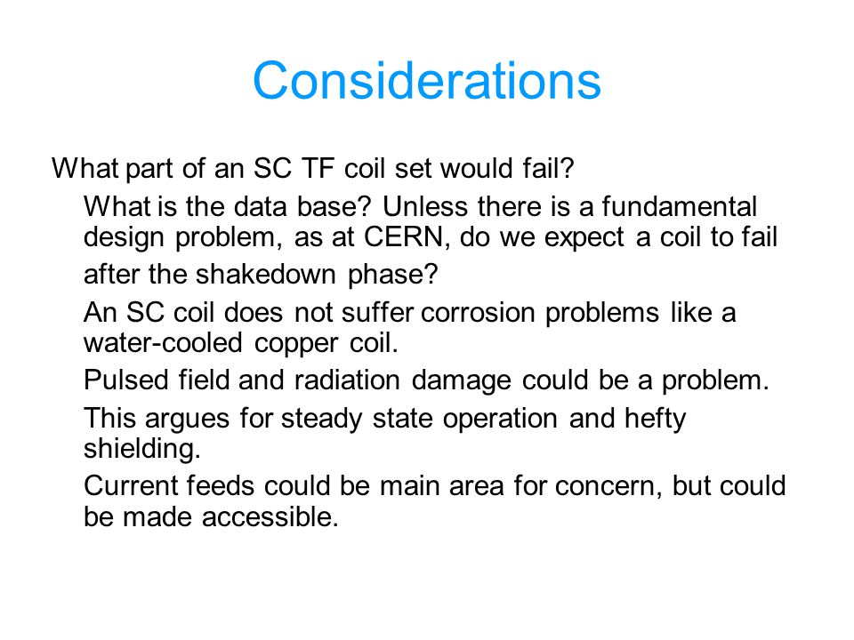 Considerations What part of an SC TF coil set would fail? What is the data base? Unless there is a fundamental design problem, as at CERN, do we expec