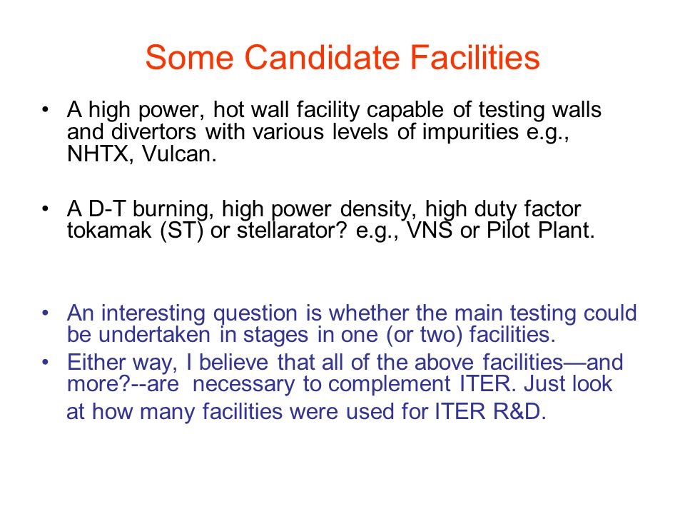 Some Candidate Facilities A high power, hot wall facility capable of testing walls and divertors with various levels of impurities e.g., NHTX, Vulcan.