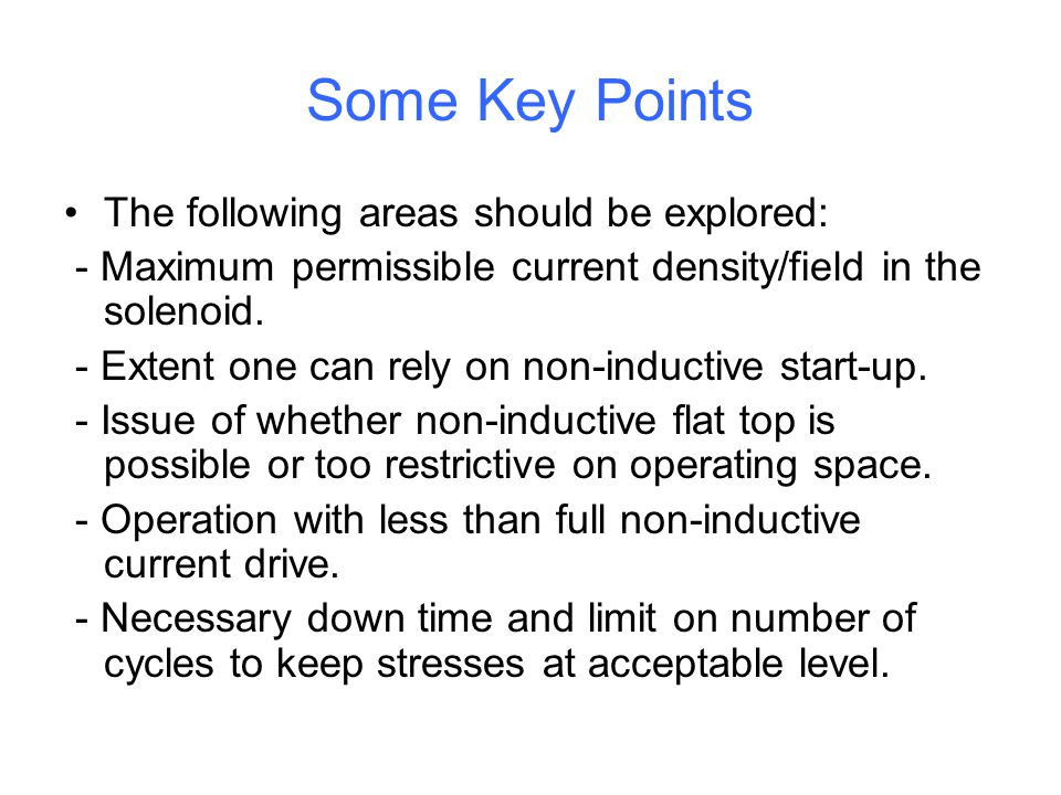 Some Key Points The following areas should be explored: - Maximum permissible current density/field in the solenoid.