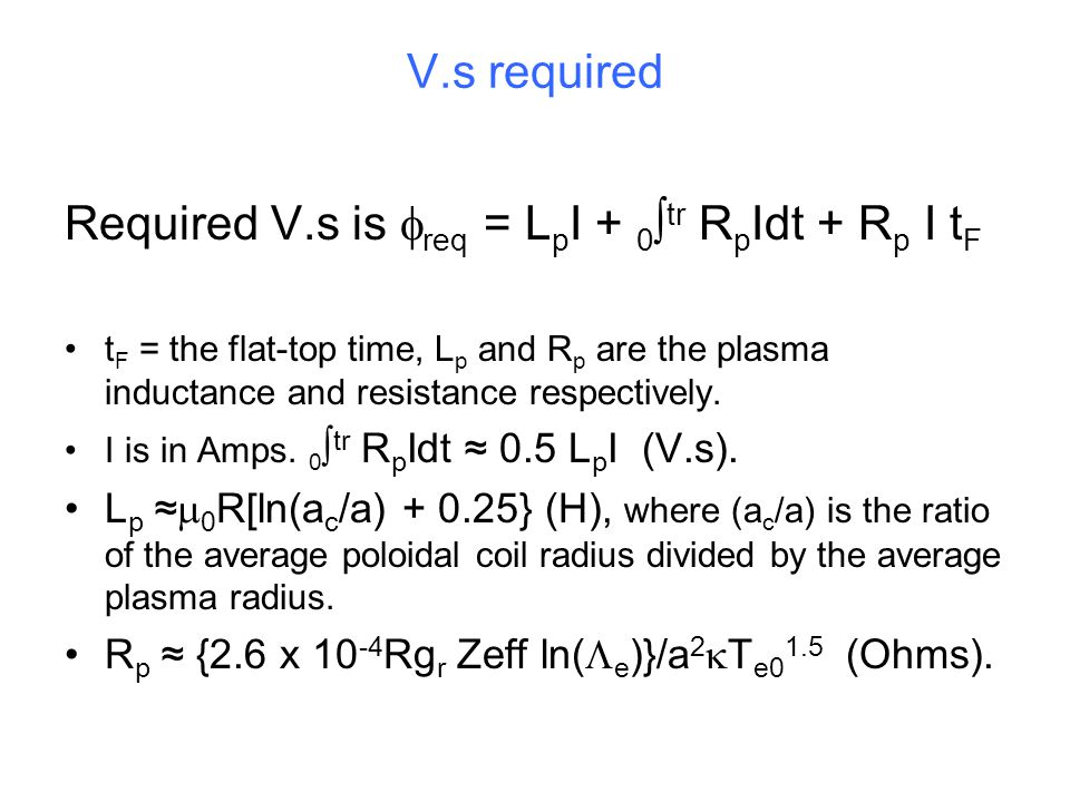 V.s required Required V.s is  req = L p I + 0  tr R p Idt + R p I t F t F = the flat-top time, L p and R p are the plasma inductance and resistance respectively.