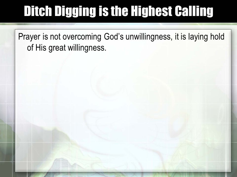 Prayer is not overcoming God's unwillingness, it is laying hold of His great willingness.