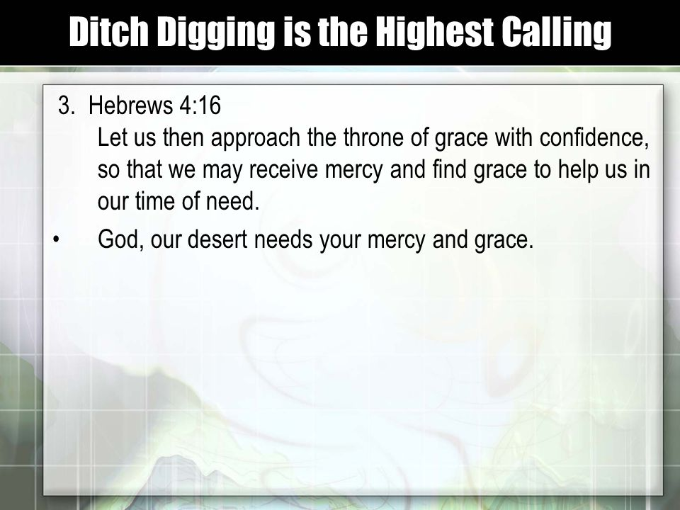 3. Hebrews 4:16 Let us then approach the throne of grace with confidence, so that we may receive mercy and find grace to help us in our time of need.
