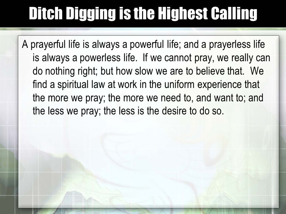 A prayerful life is always a powerful life; and a prayerless life is always a powerless life.