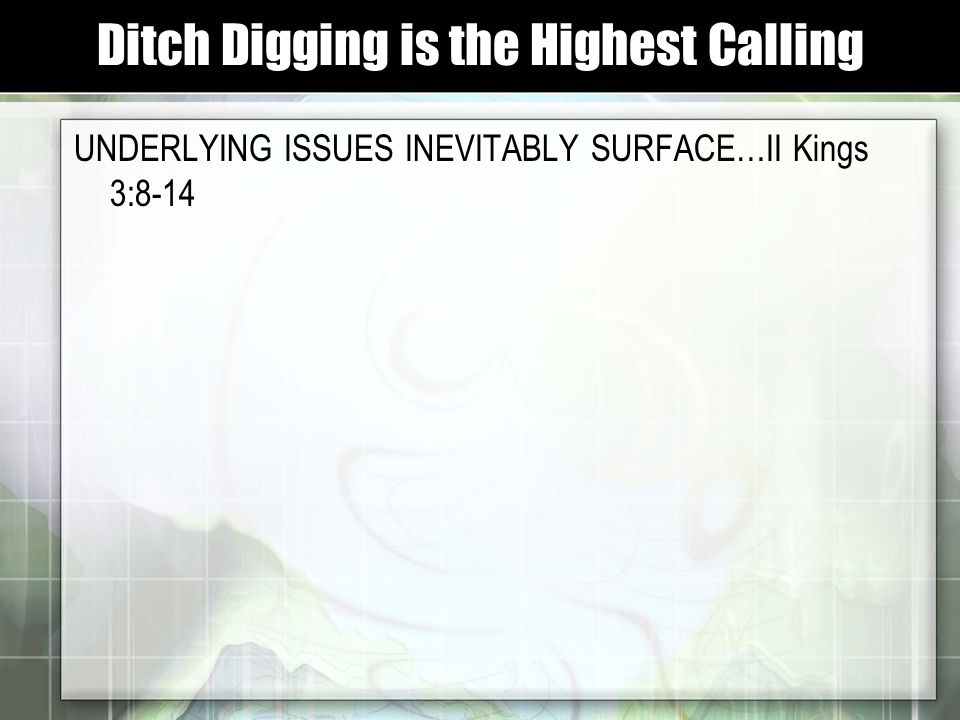 UNDERLYING ISSUES INEVITABLY SURFACE…II Kings 3:8-14 Ditch Digging is the Highest Calling