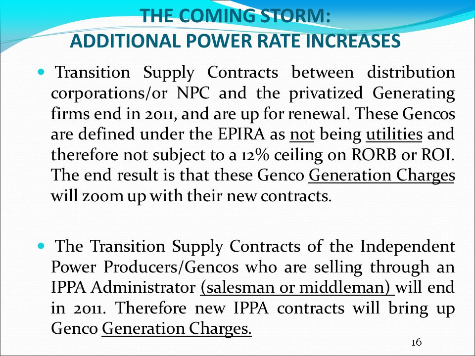 THE COMING STORM: ADDITIONAL POWER RATE INCREASES Transition Supply Contracts between distribution corporations/or NPC and the privatized Generating firms end in 2011, and are up for renewal.