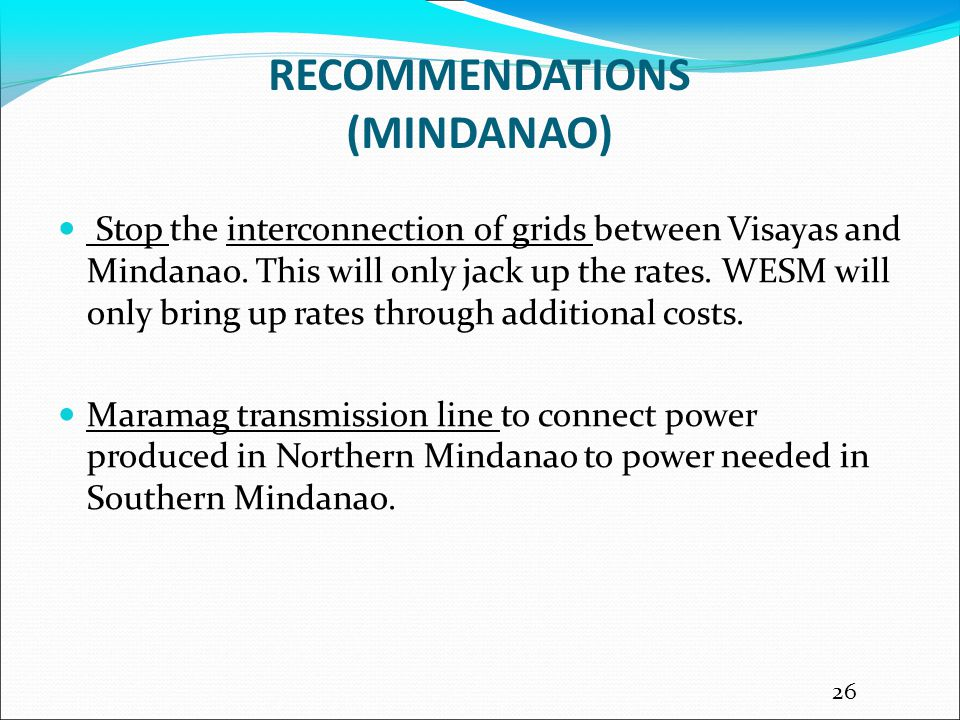 RECOMMENDATIONS (MINDANAO) Stop the interconnection of grids between Visayas and Mindanao.