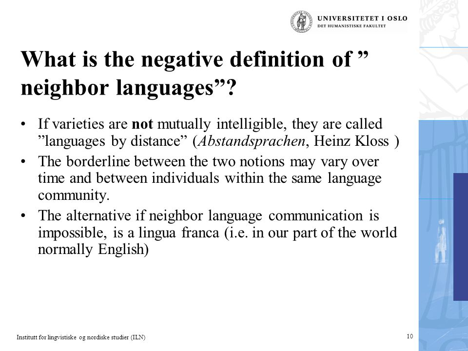 "Institutt for lingvistiske og nordiske studier (ILN) 10 What is the negative definition of "" neighbor languages""? If varieties are not mutually intell"