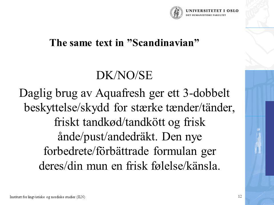 Institutt for lingvistiske og nordiske studier (ILN) 12 The same text in Scandinavian DK/NO/SE Daglig brug av Aquafresh ger ett 3-dobbelt beskyttelse/skydd for stærke tænder/tänder, friskt tandkød/tandkött og frisk ånde/pust/andedräkt.