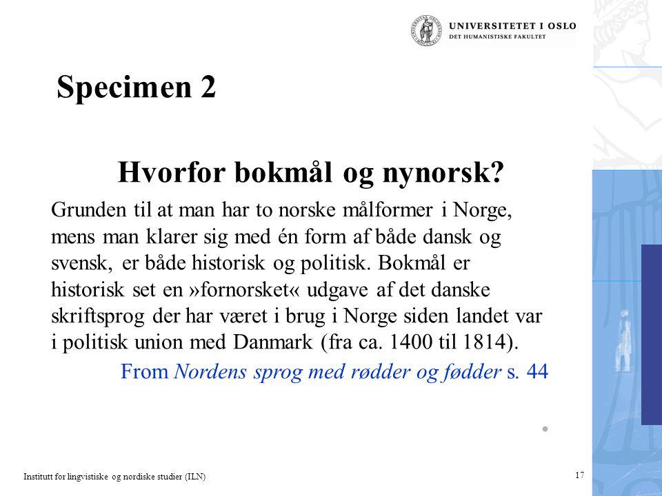 Institutt for lingvistiske og nordiske studier (ILN) 17 Specimen 2 Hvorfor bokmål og nynorsk.
