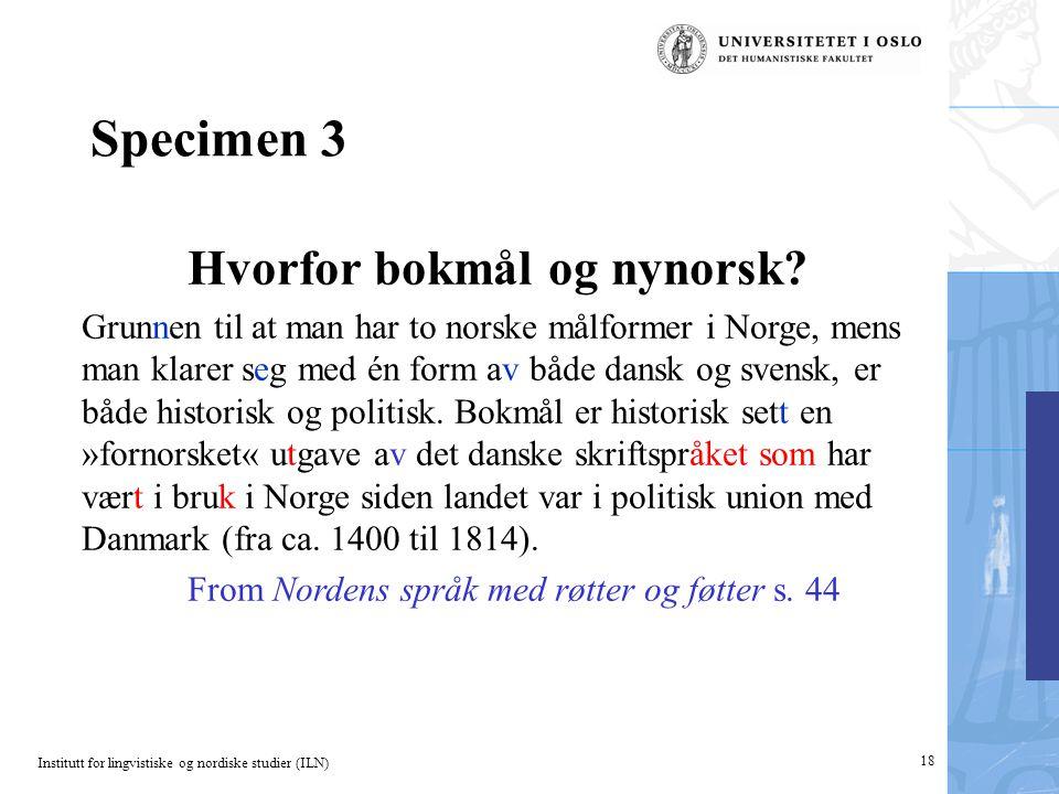 Institutt for lingvistiske og nordiske studier (ILN) 18 Specimen 3 Hvorfor bokmål og nynorsk.