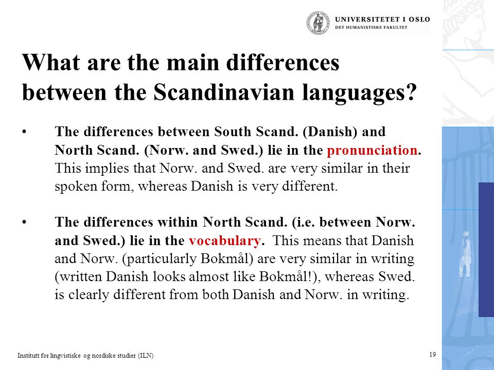Institutt for lingvistiske og nordiske studier (ILN) 19 What are the main differences between the Scandinavian languages? The differences between Sout