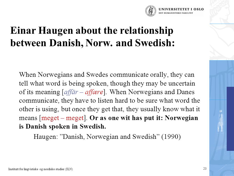 Institutt for lingvistiske og nordiske studier (ILN) 20 Einar Haugen about the relationship between Danish, Norw.