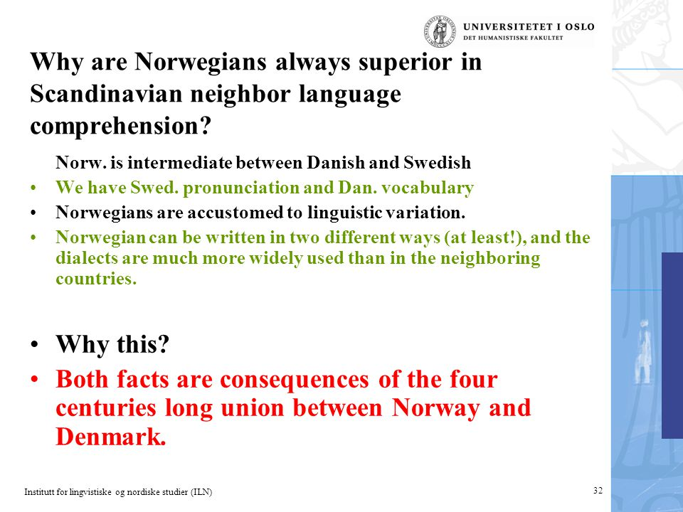 Institutt for lingvistiske og nordiske studier (ILN) 32 Why are Norwegians always superior in Scandinavian neighbor language comprehension.