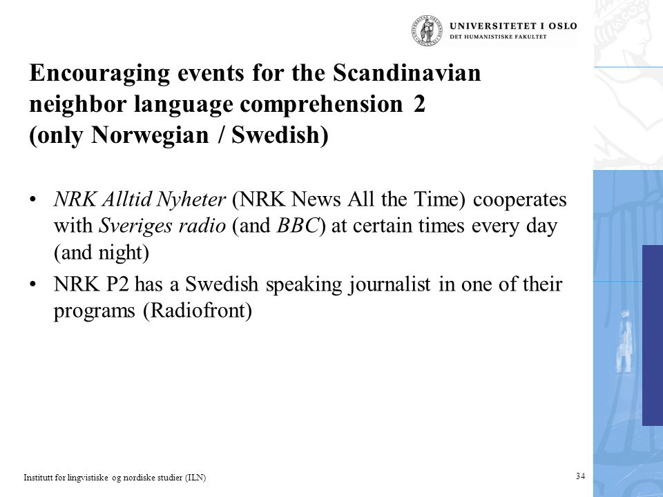 Institutt for lingvistiske og nordiske studier (ILN) Encouraging events for the Scandinavian neighbor language comprehension 2 (only Norwegian / Swedi