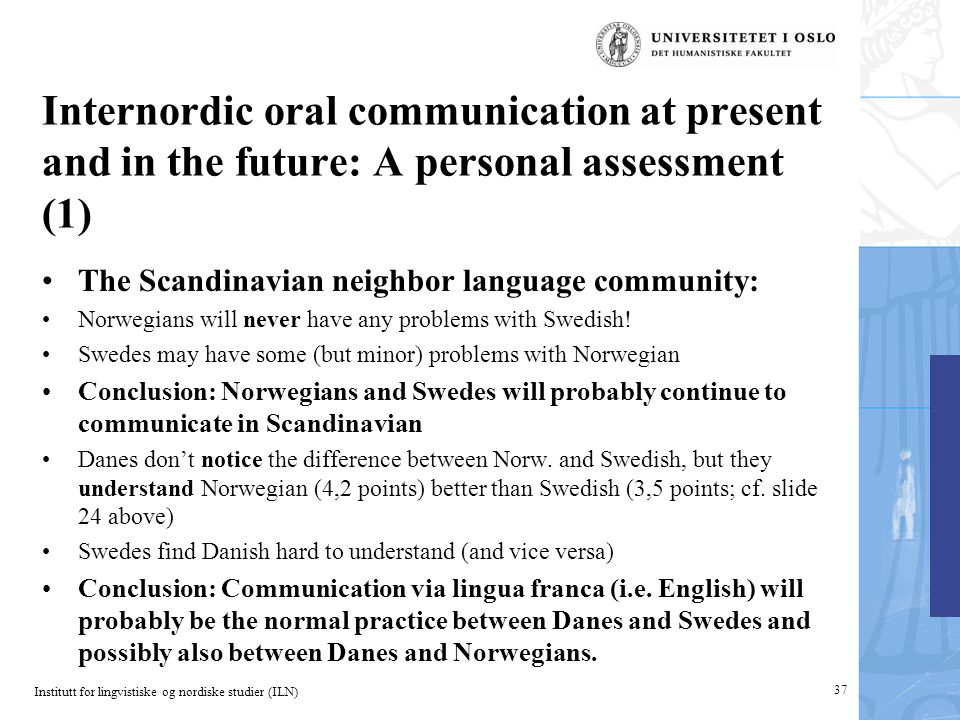 Institutt for lingvistiske og nordiske studier (ILN) Internordic oral communication at present and in the future: A personal assessment (1) The Scandi