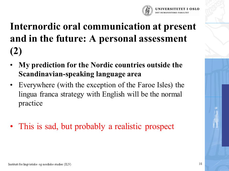 Institutt for lingvistiske og nordiske studier (ILN) Internordic oral communication at present and in the future: A personal assessment (2) My predict