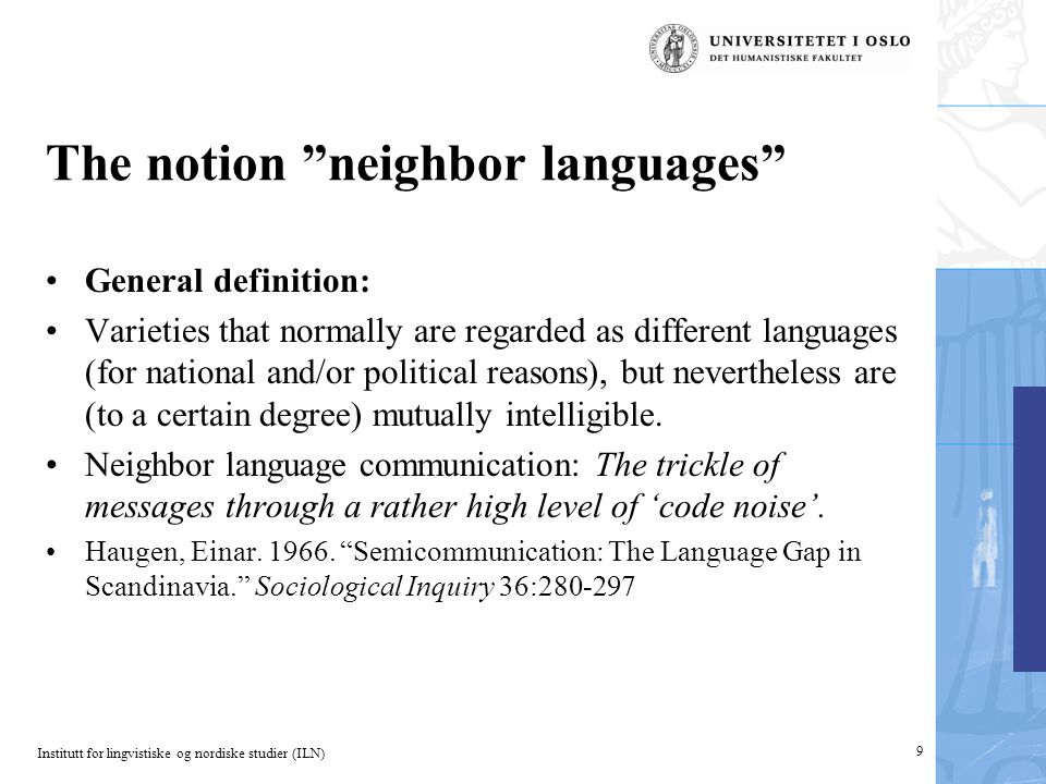 "Institutt for lingvistiske og nordiske studier (ILN) 9 The notion ""neighbor languages"" General definition: Varieties that normally are regarded as dif"