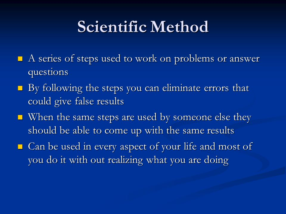 Scientific Method A series of steps used to work on problems or answer questions A series of steps used to work on problems or answer questions By fol