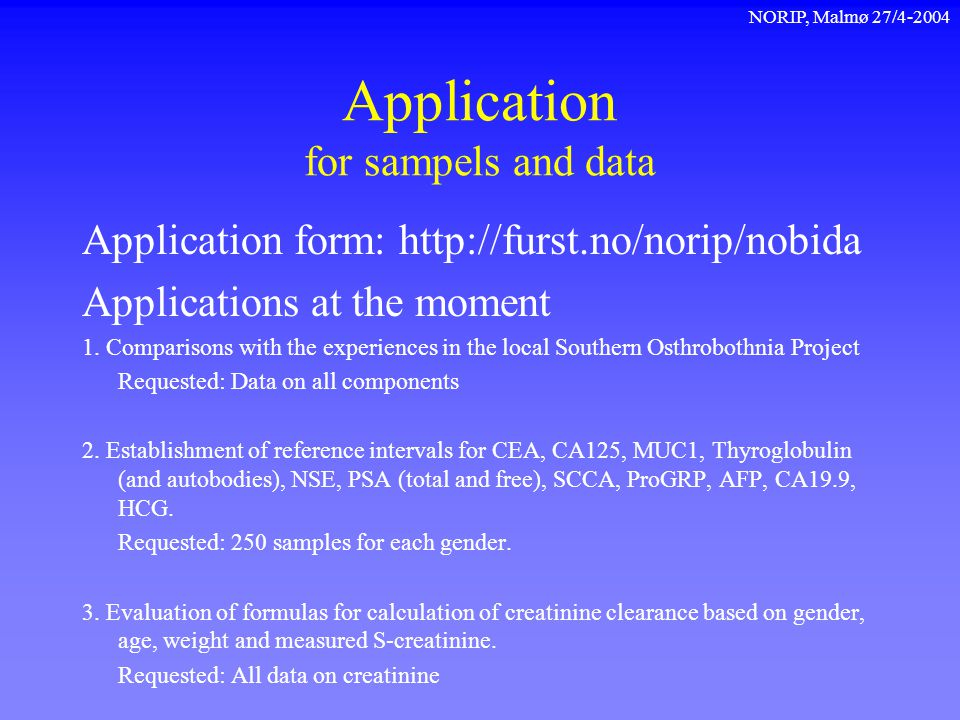 NORIP, Malmø 27/4-2004 Application for sampels and data Application form: http://furst.no/norip/nobida Applications at the moment 1. Comparisons with