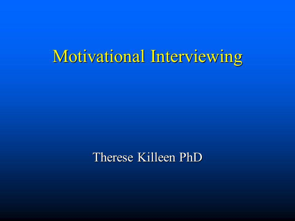 Motivational Interviewing Therese Killeen PhD