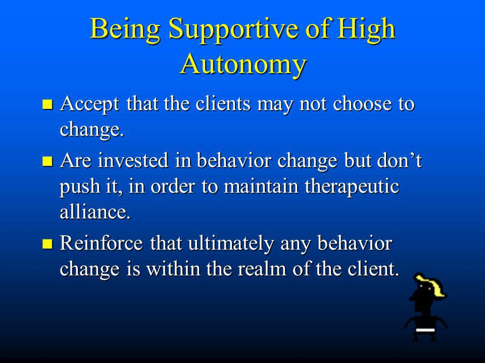 Being Supportive of High Autonomy Accept that the clients may not choose to change.