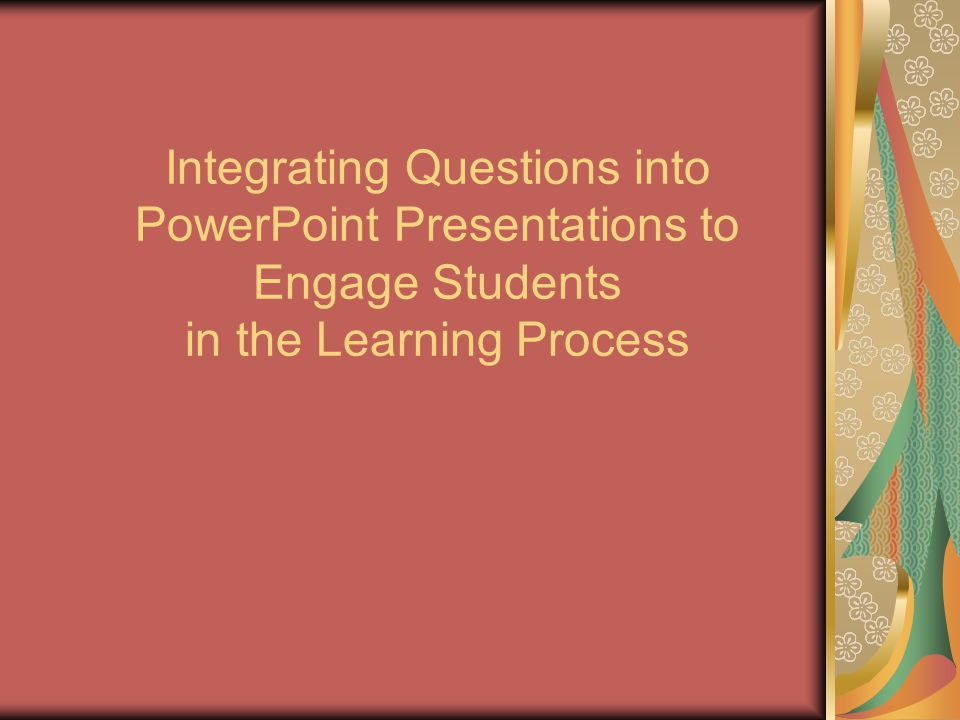 Integrating Questions into PowerPoint Presentations to Engage Students in the Learning Process