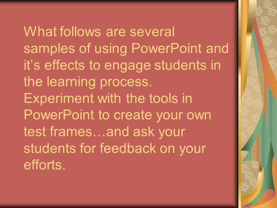What follows are several samples of using PowerPoint and it's effects to engage students in the learning process.