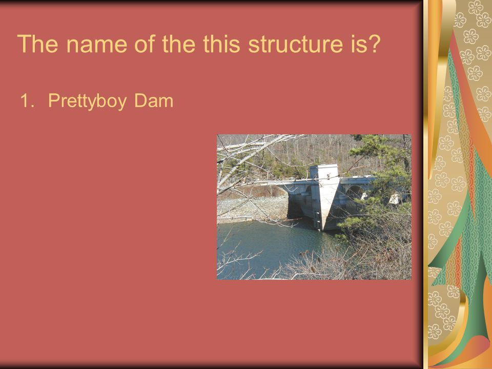 The name of the this structure is 1.Prettyboy Dam