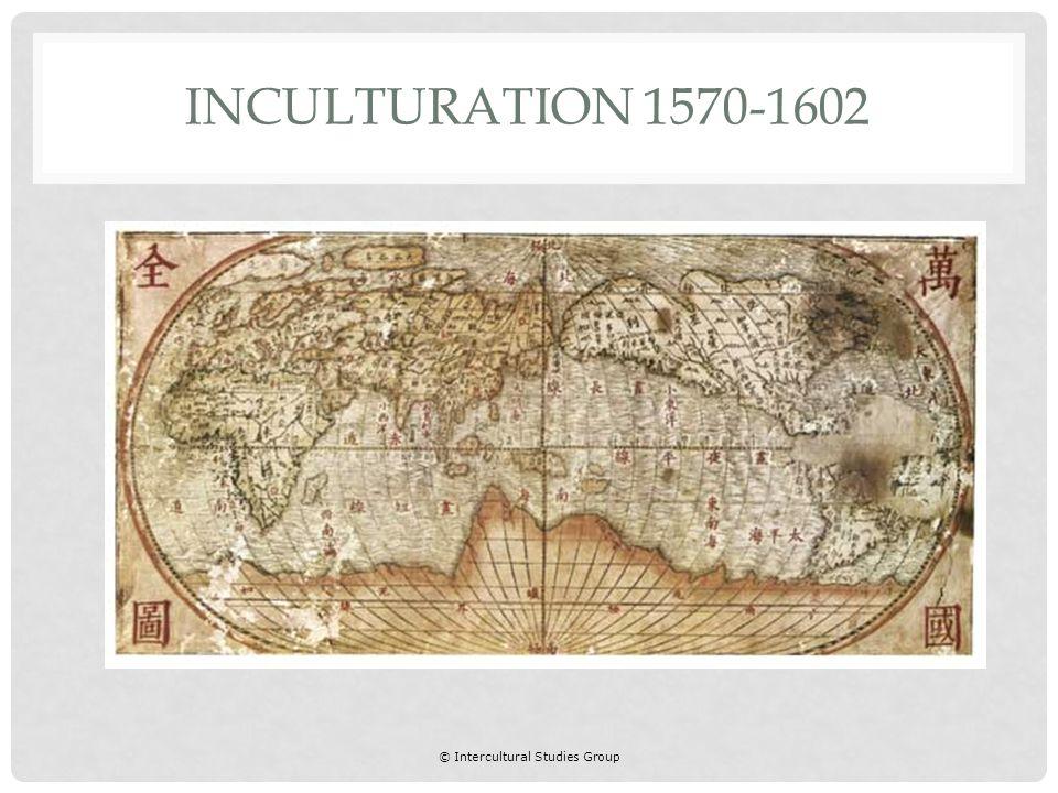 © Intercultural Studies Group INCULTURATION 1570-1602