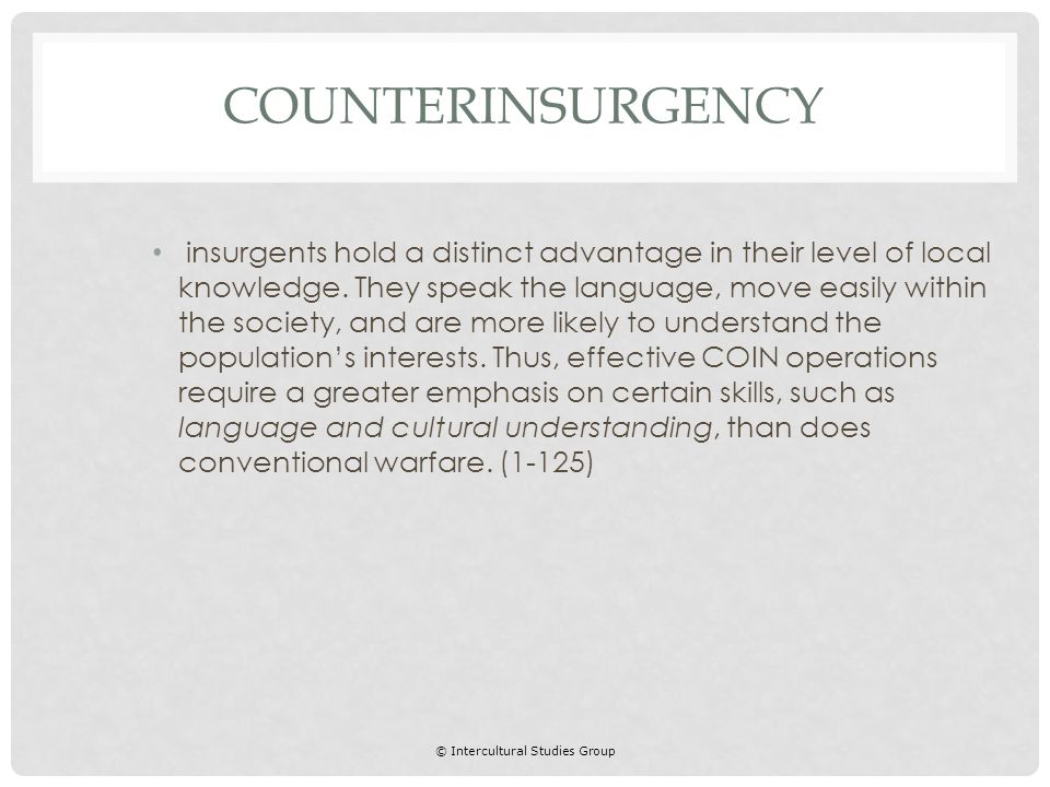 © Intercultural Studies Group insurgents hold a distinct advantage in their level of local knowledge.