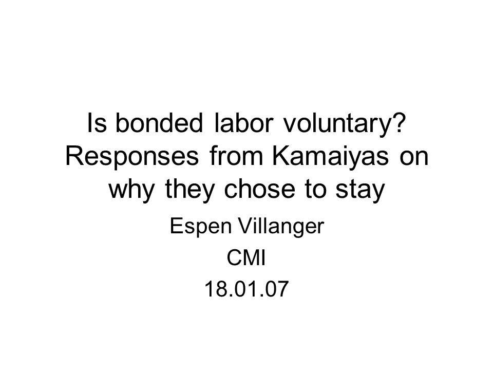 Is bonded labor voluntary.
