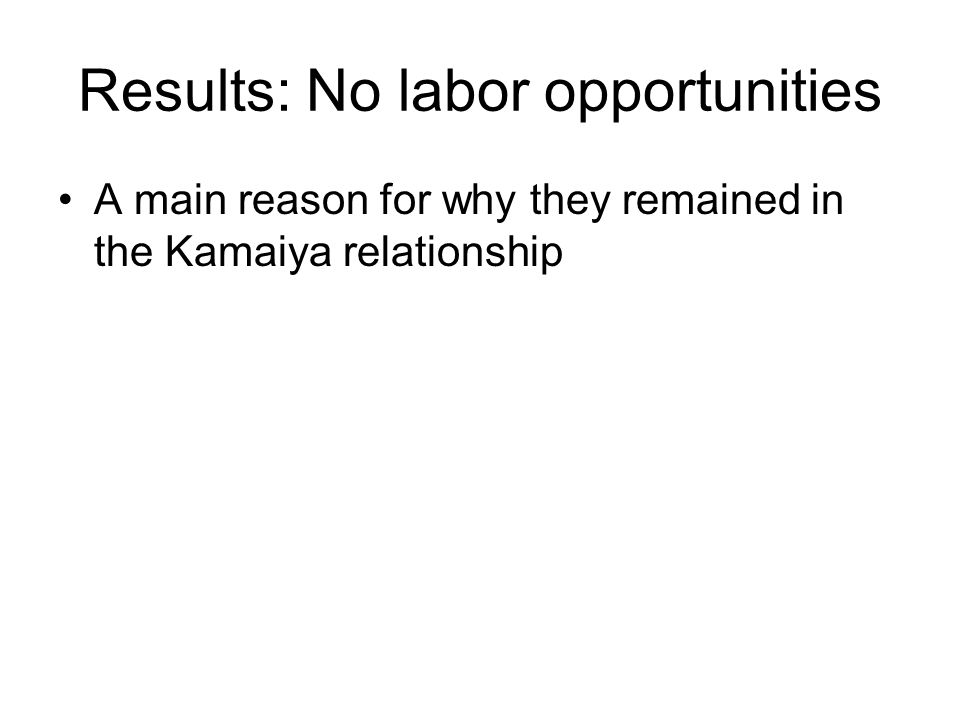 Results: No labor opportunities A main reason for why they remained in the Kamaiya relationship