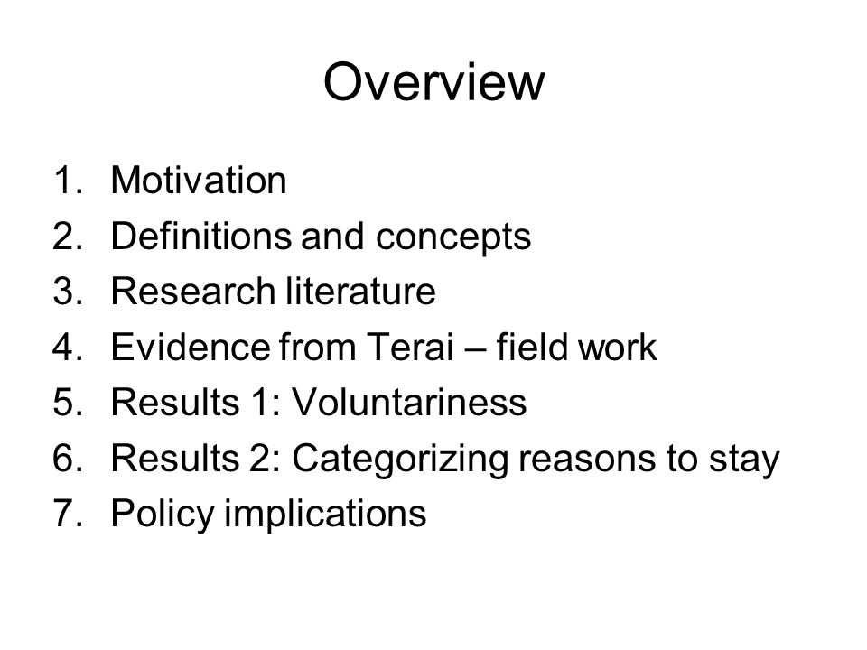Overview 1.Motivation 2.Definitions and concepts 3.Research literature 4.Evidence from Terai – field work 5.Results 1: Voluntariness 6.Results 2: Categorizing reasons to stay 7.Policy implications