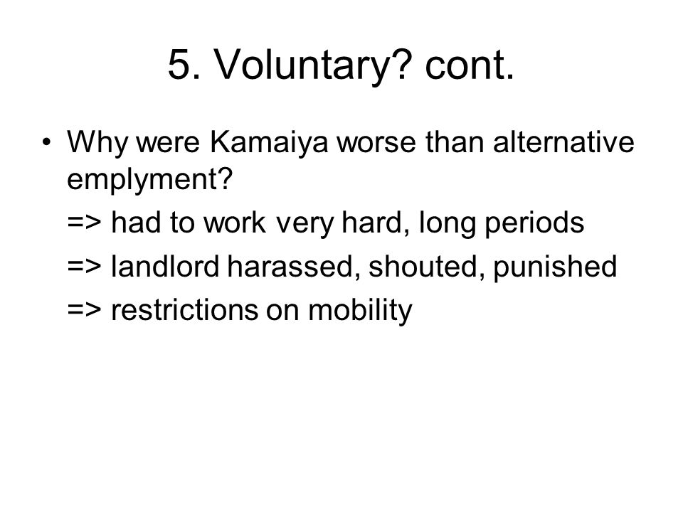 5. Voluntary. cont. Why were Kamaiya worse than alternative emplyment.