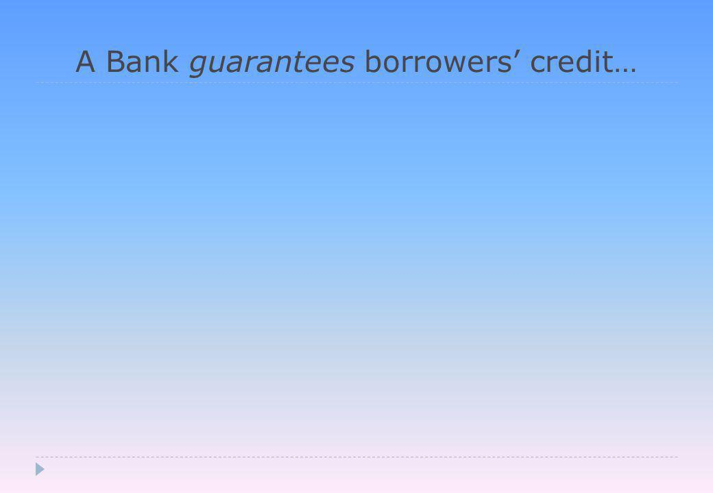 A Bank guarantees borrowers' credit…