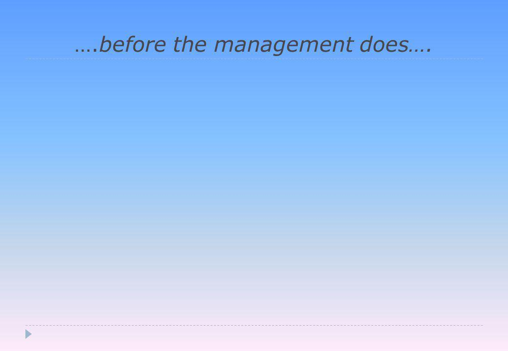 ….before the management does….