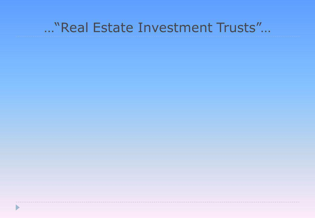 … Real Estate Investment Trusts …
