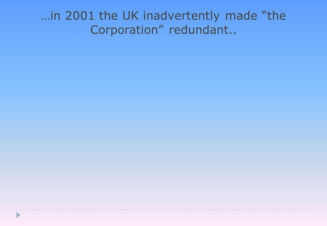…in 2001 the UK inadvertently made the Corporation redundant..