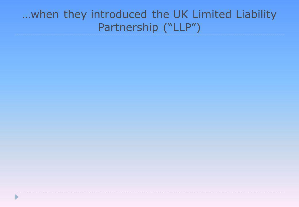 …when they introduced the UK Limited Liability Partnership ( LLP )