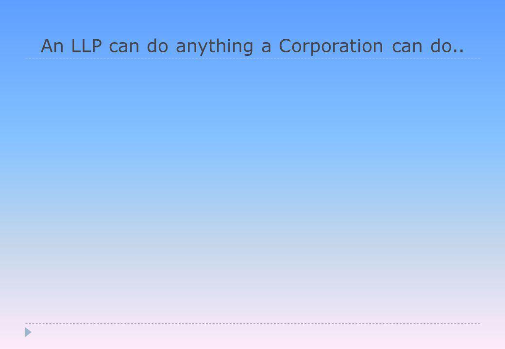 An LLP can do anything a Corporation can do..