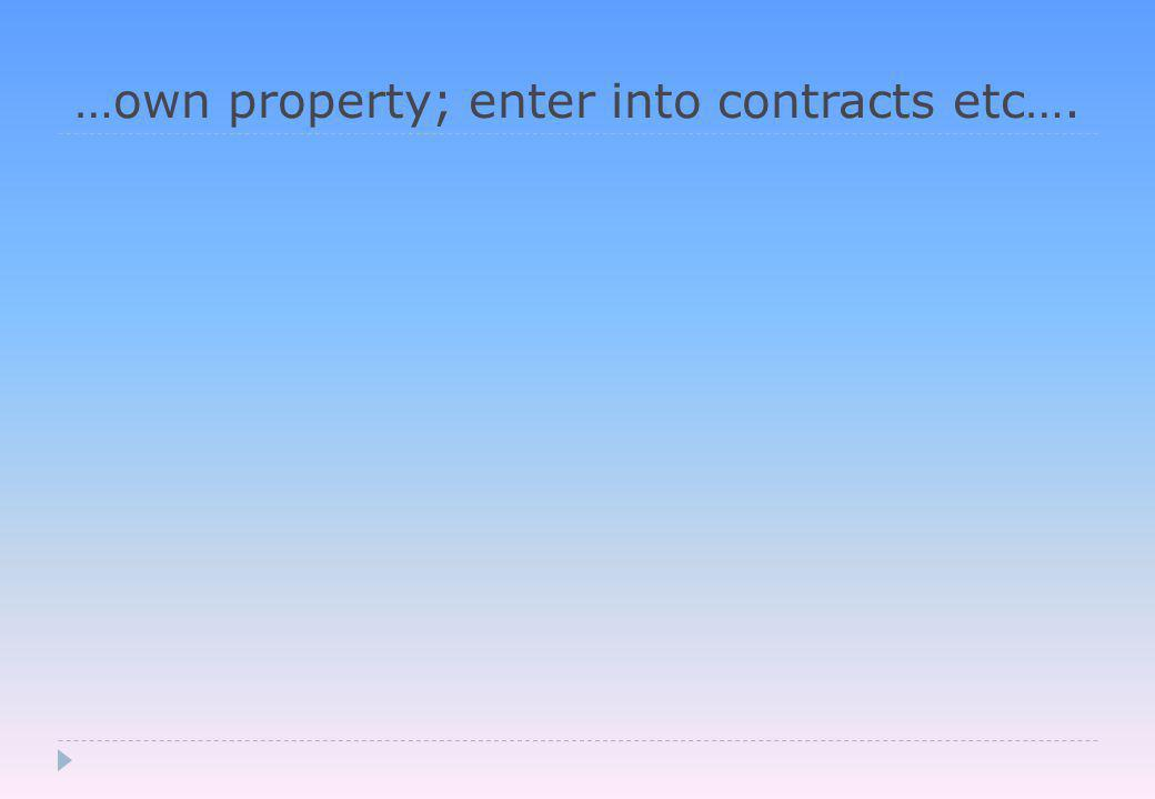 …own property; enter into contracts etc….
