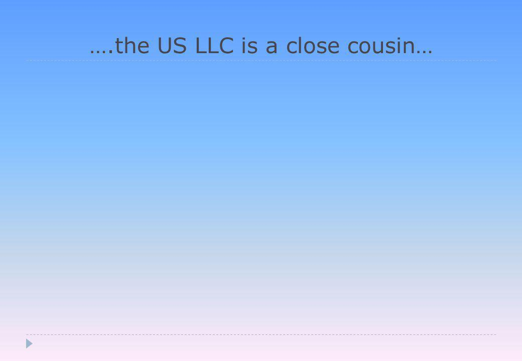 ….the US LLC is a close cousin…